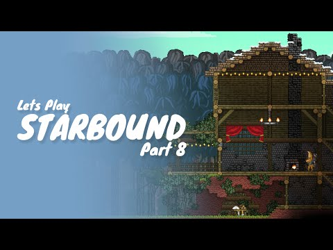 Starbound :: Part 8 :: How To Build A Bigger House