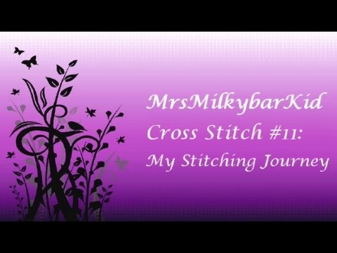 Cross Stitch #11:  My Stitching Journey
