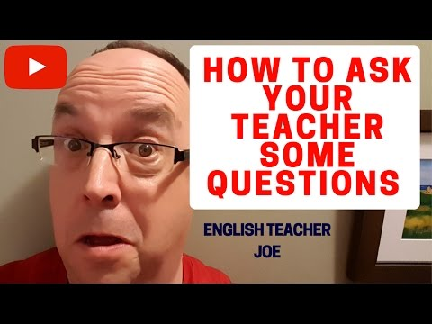 Learn English: How To Ask Your Teacher Some Questions