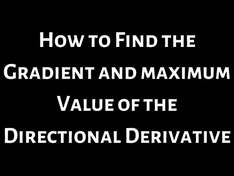 How to Find the Gradient and Maximum Value of the Directional Derivative