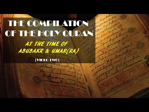 Compilation Of The Holy Quran At The Time Of  Abubakr And Umar