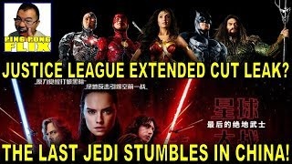 THE LAST JEDI Stumbles In China! JUSTICE LEAGUE Extended Cut Confirmed?