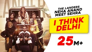 I Think Delhi | The Landers | Neha Anand | Meet Sehra | TeamDG | Latest Punjabi Song 2019