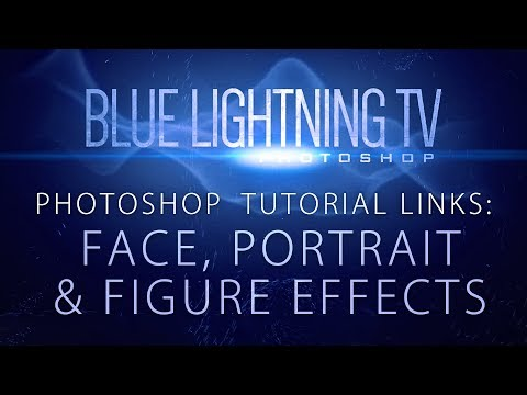 Face, Portrait & Figure Effects! - Photoshop Tutorial Links from Blue Lightning TV