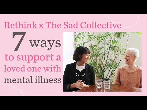 How To Support Someone With Mental Illness | Rethink x The Sad Collective