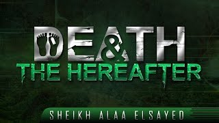 Death & The Hereafter ᴴᴰ ┇ Powerful Reminder ┇ by Sheikh Alaa Elsayed ┇ TDR Production ┇
