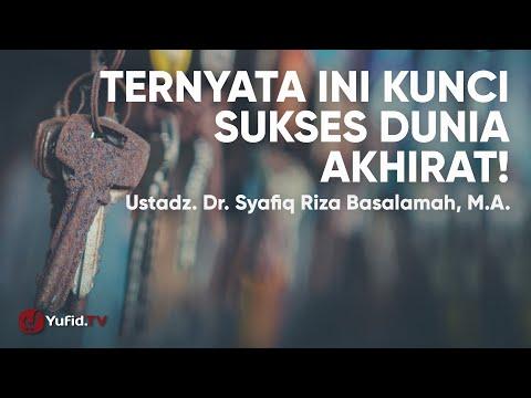 Motivasi Hidup: Kunci Sukses Dunia Akhirat - Ustadz Syafiq Riza Basalamah