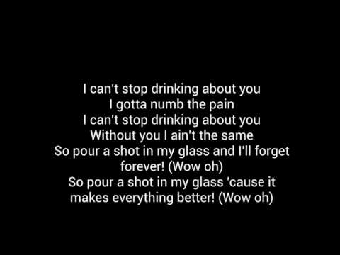 I Cant Stop Drinking About You Lyrics ( First Video )