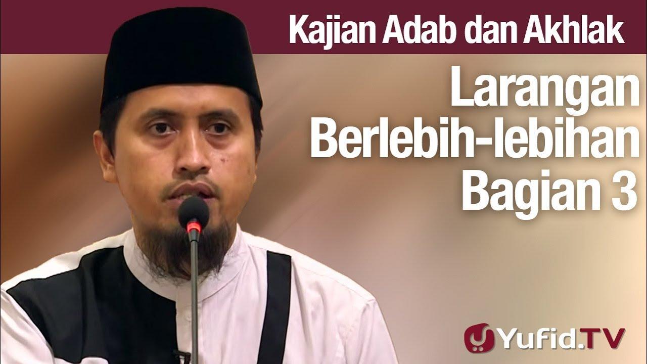 Kajian Akhlak #91: Larangan Berlebih-lebihan Bagian 3 - Ustadz Abdullah Zaen, MA