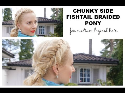Chunky fishtail braided side ponytail for medium layered hair -  tutorial