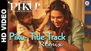 Piku Title Track Remix   Piku   Deepika Padukone, Irrfan Khan & Amitabh Bachchan