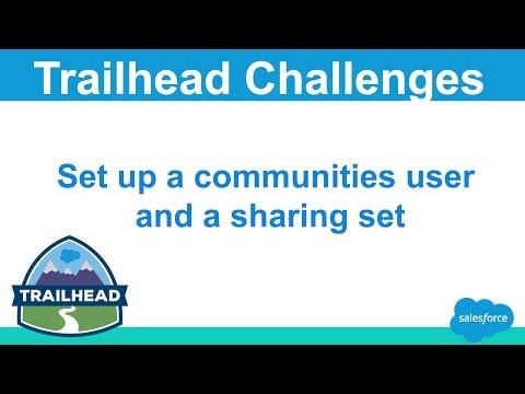 Set up a communities user and a sharing set | Salesforce Trailhead