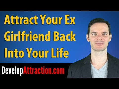Attract Your Ex Girlfriend Back Into Your Life