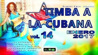 """TIMBA A LA CUBANA vol. 14 - ENERO 2017 - Las Novedades De La Musica Bailable """"A La Cubana"""""""