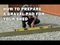 How to Build a Shed - How To Prepare a Gravel Pad For a Shed - Video 1 of 15