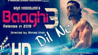 Baaghi 3 song Dil Ne Tumko Chaha new Bollywood song 2018 Tiger Shroff Disha patani