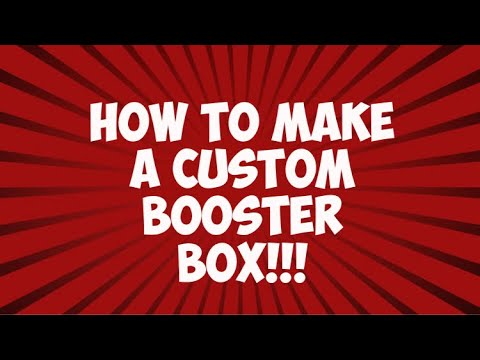 How to make a custom booster box!!!!!!!!!!