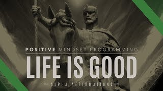 Life is Good Affirmations | Positive Mindset Subconscious Programming