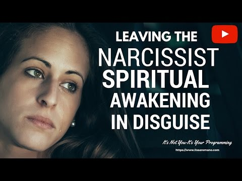 Leaving a Narcissist--Chance To Spiritual Awaken and Become Our True Self