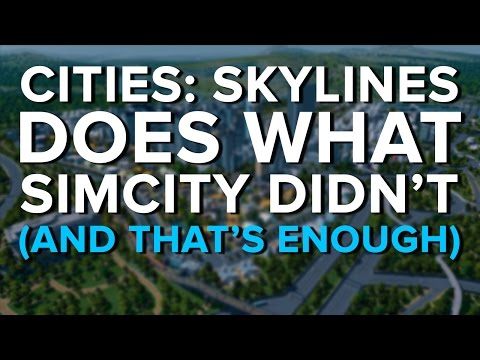 Cities: Skylines does what SimCity didn't (and that's enough)