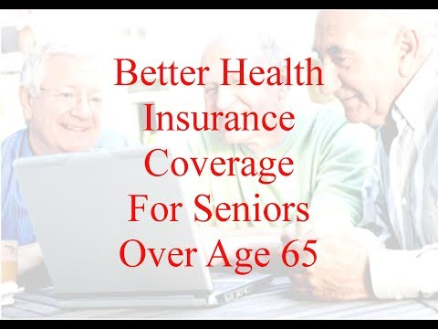 Better Health Insurance For Seniors Over Age 65 - Getting The Best Coverage and Rate