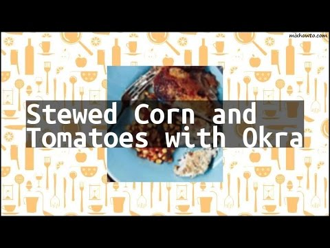 Recipe Stewed Corn and Tomatoes with Okra