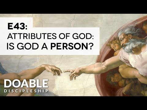 E43 Attributes of God: Is God a PERSON?