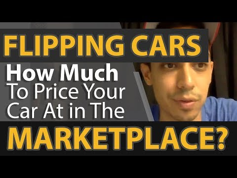 Flipping Cars - How Much To Price Your Car At in The Marketplace?
