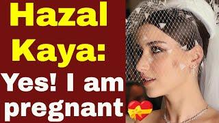 Hazal Kaya has confirmed that she is pregnant