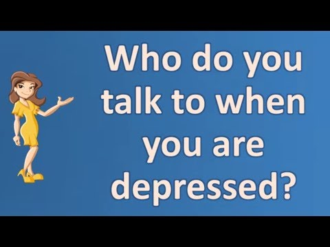 Who do you talk to when you are depressed ? |Number One FAQ Health Channel