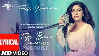 LYRICAL: Teri Ban Jaungi (Reprise Version) | Tulsi Kumar | Kabir Singh