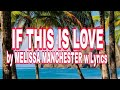 IF THIS IS LOVE- by MELISSA MANCHESTER w/Lyrics  MP3