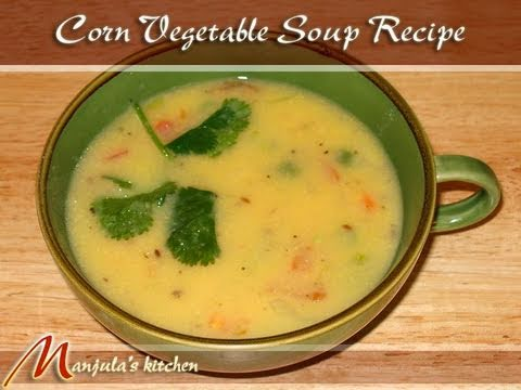 Corn Veggie Soup Recipe by Manjula Indian Vegetarian Cuisine