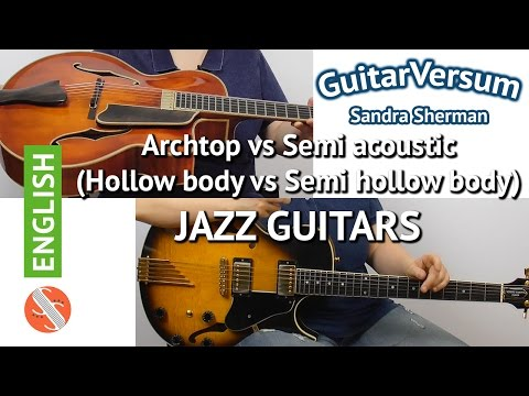 JAZZ GUITARS - Archtop vs Semi Acoustic - hollow body vs semi hollow body