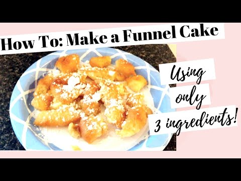 HOW TO:: MAKE A FUNNEL CAKE! ONLY 3 INGREDIENTS!