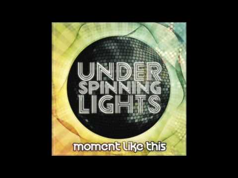 Under Spinning Lights - 'Moment Like This'