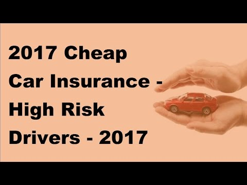 2017 Cheap Car Insurance |  High Risk Drivers   2017 Car Insurance Policy Coverage