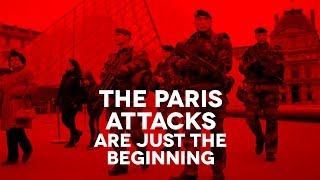 The Paris Attacks Are Just The Beginning