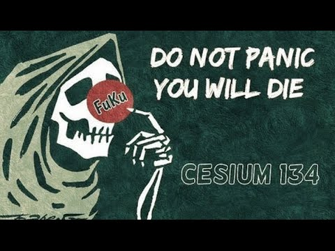 Do Not Panic—You Will Die ...Cesium 134