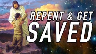 How to Repent and Get Saved through Jesus Christ!