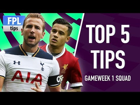 BUILDING YOUR GAMEWEEK 1 SQUAD: TOP 5 TIPS | Fantasy Premier League 2017/18