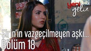 Download Yeni Gelin 18. Bölüm - Şirin'in Vazgeçilmeyen Aşkı... Video