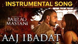 Aaj Ibabdat Instrumental Song | Bajirao Mastani | Deepika Padukone & Ranveer Singh