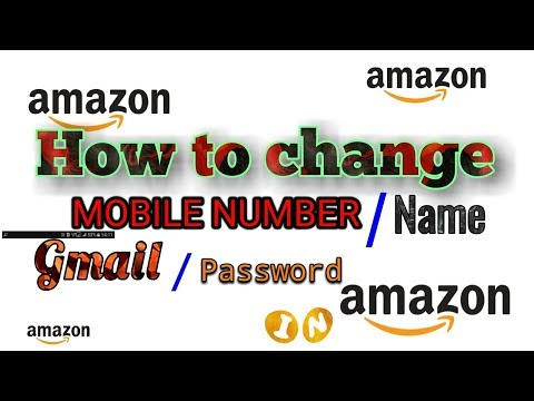 How to change Phone number , Name , gmail AND password in amazon