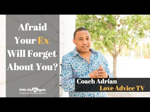 I Am Afraid That My Ex Is Going To Forget About Me