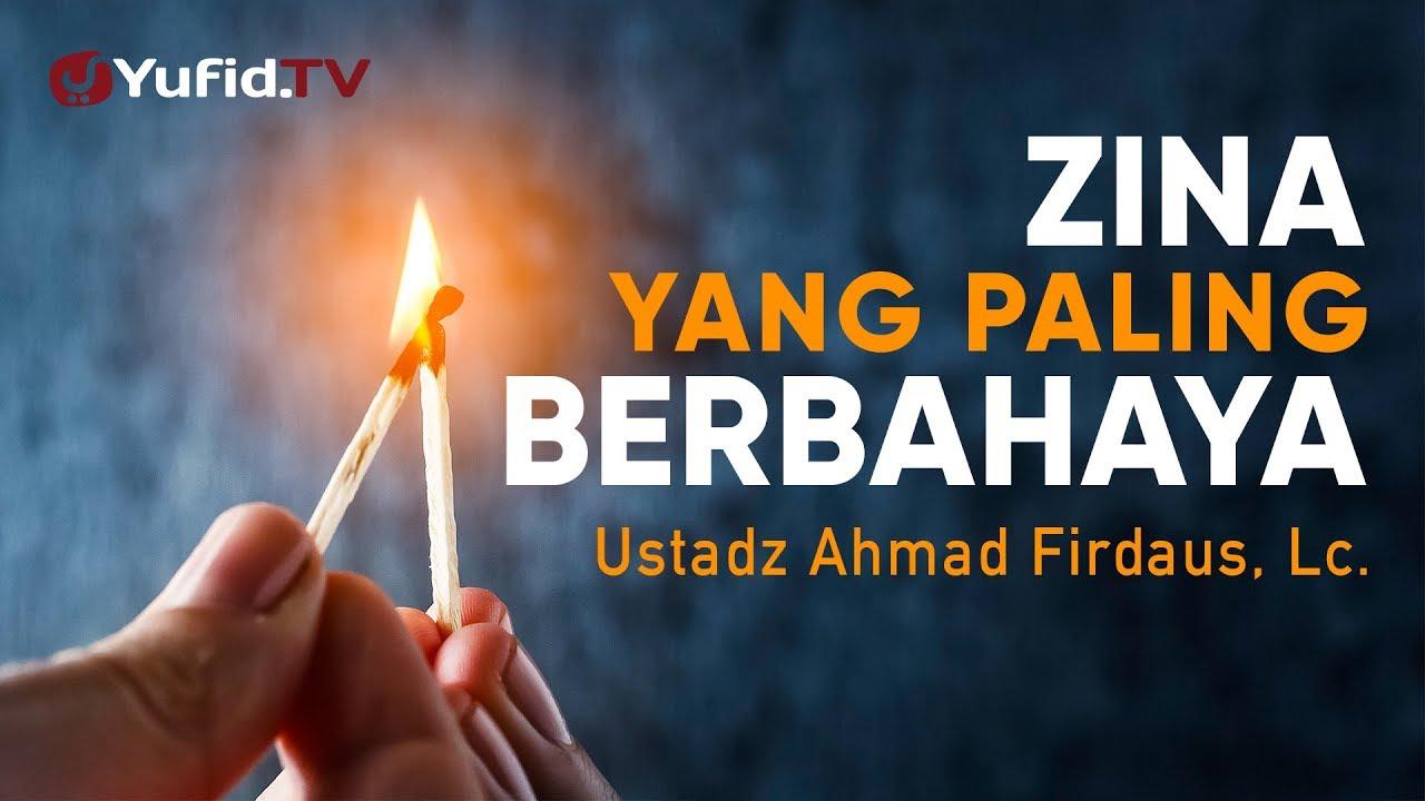 Ceramah Agama: Zina yang Paling Berbahaya - Ustadz Ahmad Firdaus, Lc.