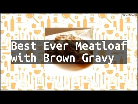 Recipe Best Ever Meatloaf with Brown Gravy