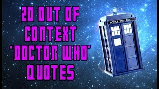 "20 Out Of Context ""Doctor Who"" Quotes"