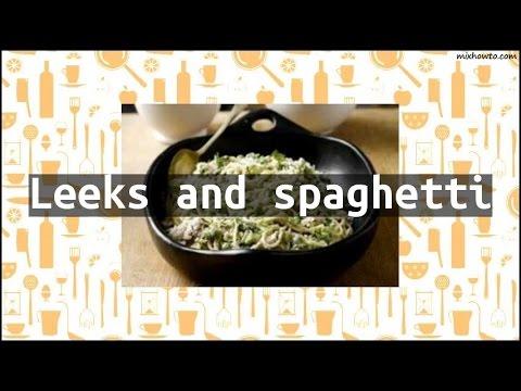 Recipe Leeks and spaghetti