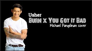 Lyrics: Usher - Burn x You Got It Bad (Michael Pangilinan cover)